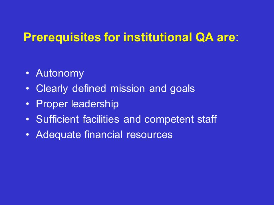 Autonomy Clearly defined mission and goals Proper leadership Sufficient facilities and competent staff Adequate financial resources Prerequisites for