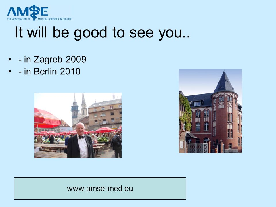 www.amse-med.eu It will be good to see you.. - in Zagreb 2009 - in Berlin 2010