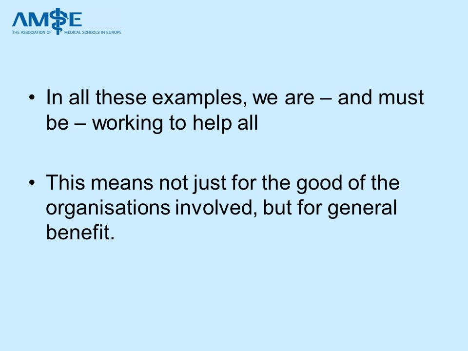 In all these examples, we are – and must be – working to help all This means not just for the good of the organisations involved, but for general bene