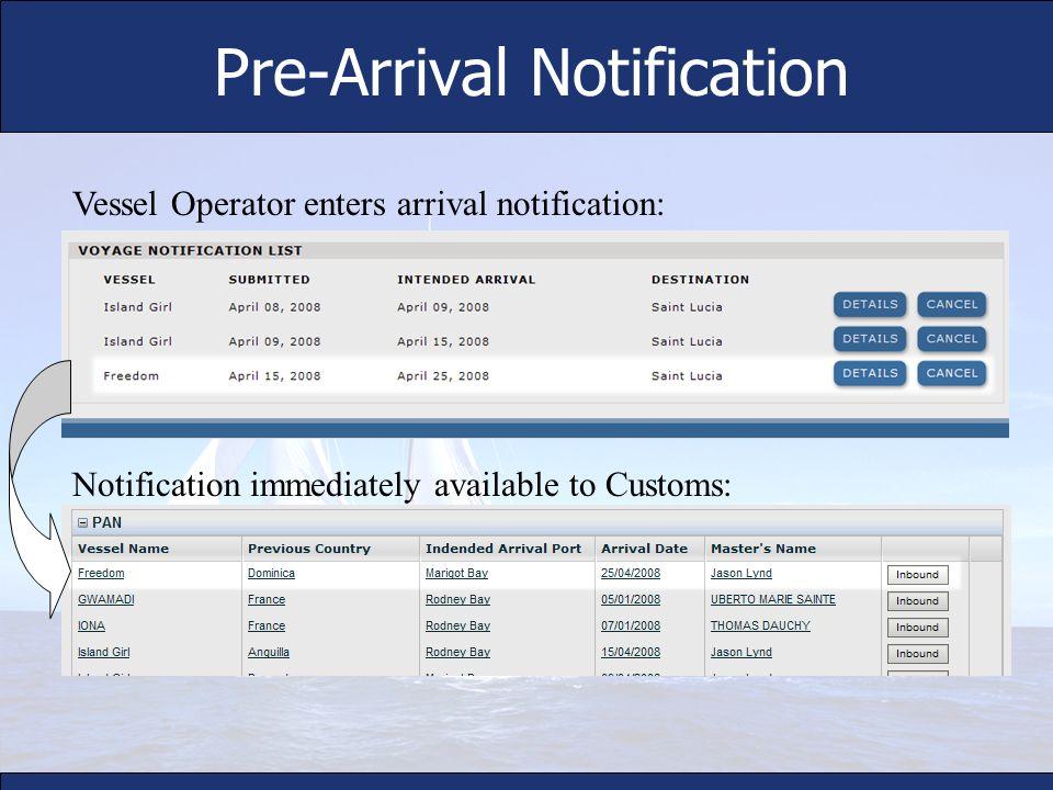 Pre-Arrival Notification Vessel Operator enters arrival notification: Notification immediately available to Customs: