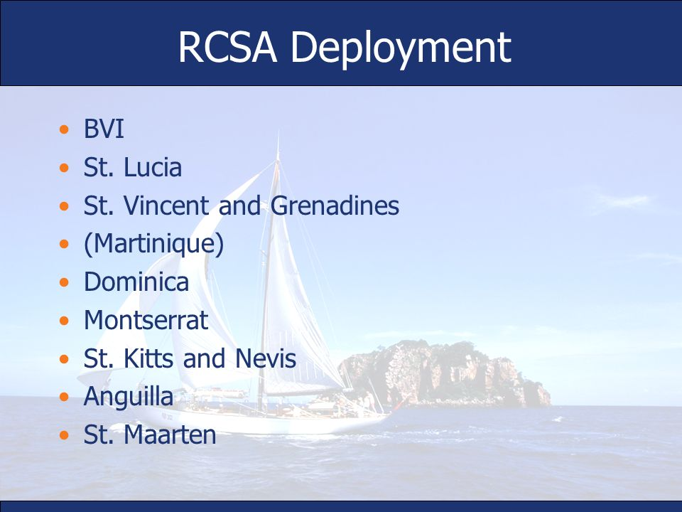 RCSA Deployment BVI St. Lucia St. Vincent and Grenadines (Martinique) Dominica Montserrat St. Kitts and Nevis Anguilla St. Maarten