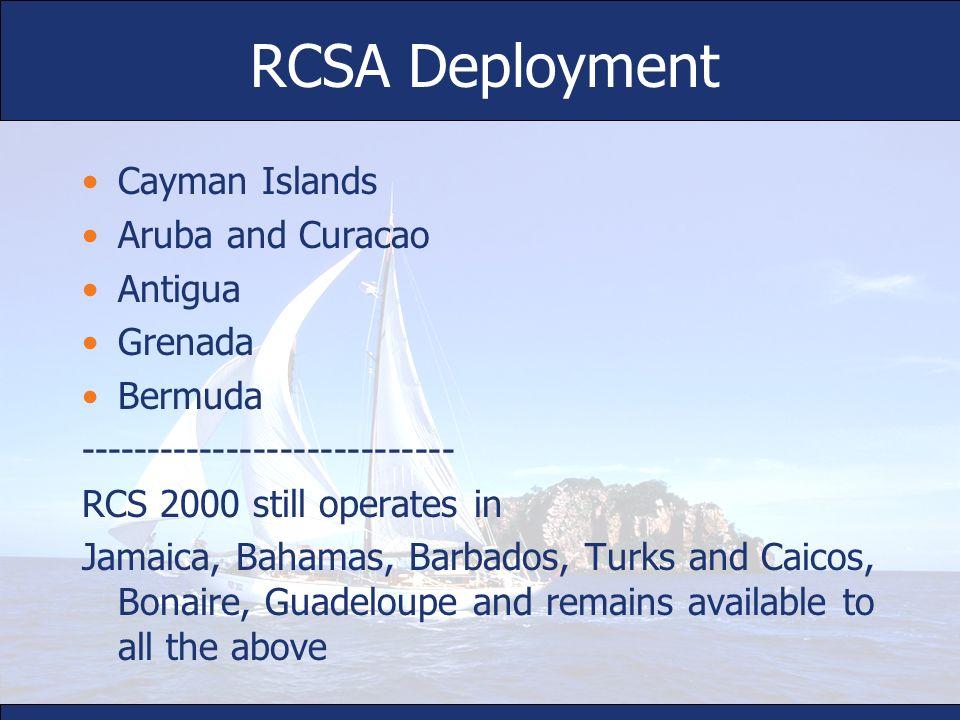RCSA Deployment Cayman Islands Aruba and Curacao Antigua Grenada Bermuda ---------------------------- RCS 2000 still operates in Jamaica, Bahamas, Bar