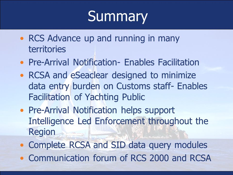 Summary RCS Advance up and running in many territories Pre-Arrival Notification- Enables Facilitation RCSA and eSeaclear designed to minimize data ent