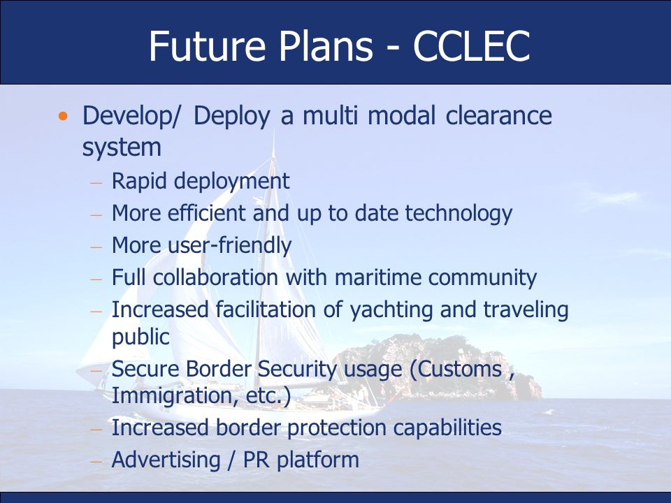Future Plans - CCLEC Develop/ Deploy a multi modal clearance system – Rapid deployment – More efficient and up to date technology – More user-friendly