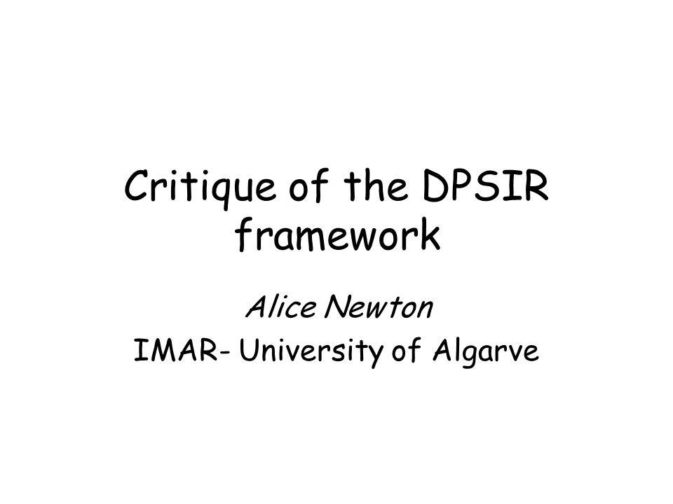 Critique of the DPSIR framework Alice Newton IMAR- University of Algarve