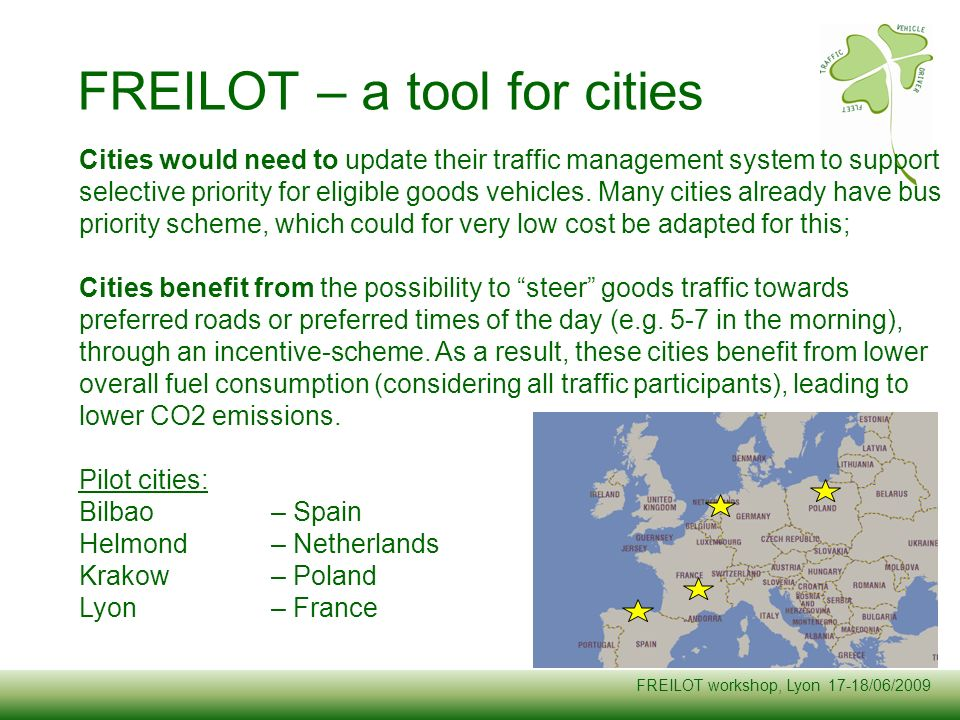 FREILOT workshop, Lyon 17-18/06/2009 Cities would need to update their traffic management system to support selective priority for eligible goods vehi
