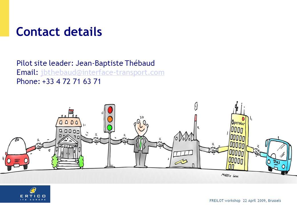 FREILOT workshop 22 April 2009, Brussels Contact details Pilot site leader: Jean-Baptiste Thébaud Email: jbthebaud@interface-transport.comjbthebaud@interface-transport.com Phone: +33 4 72 71 63 71