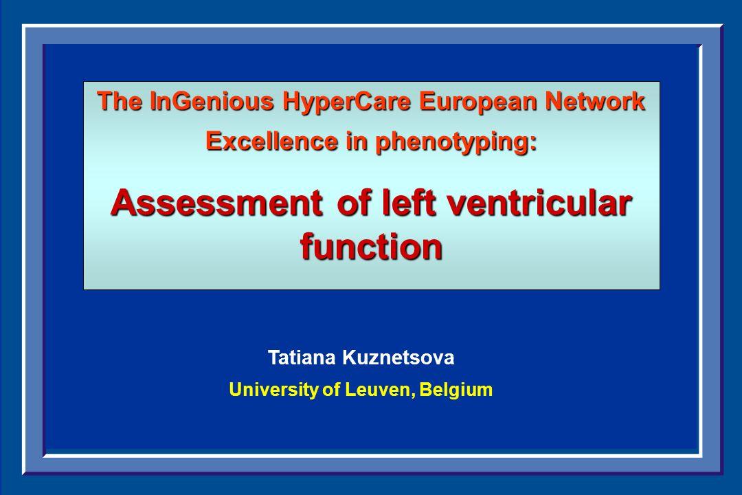 Tatiana Kuznetsova University of Leuven, Belgium The InGenious HyperCare European Network Excellence in phenotyping: Assessment of left ventricular fu