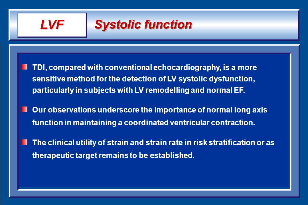 Systolic function TDI, compared with conventional echocardiography, is a more sensitive method for the detection of LV systolic dysfunction, particula