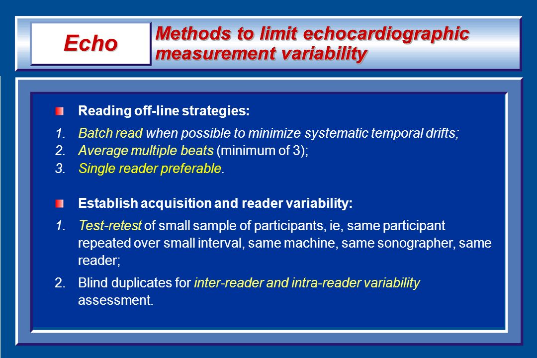Methods to limit echocardiographic measurement variability Reading off-line strategies: 1.Batch read when possible to minimize systematic temporal dri