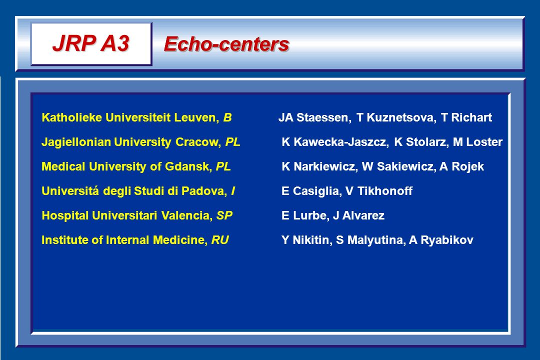 Katholieke Universiteit Leuven, B JA Staessen, T Kuznetsova, T Richart Jagiellonian University Cracow, PL K Kawecka-Jaszcz, K Stolarz, M Loster Medica