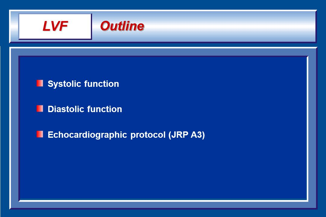 OutlineOutline Systolic function Diastolic function Echocardiographic protocol (JRP A3) LVF