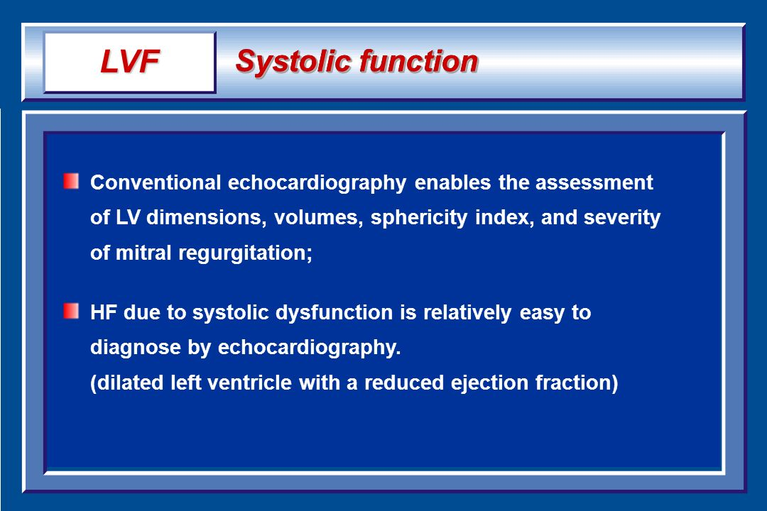 Systolic function Conventional echocardiography enables the assessment of LV dimensions, volumes, sphericity index, and severity of mitral regurgitati