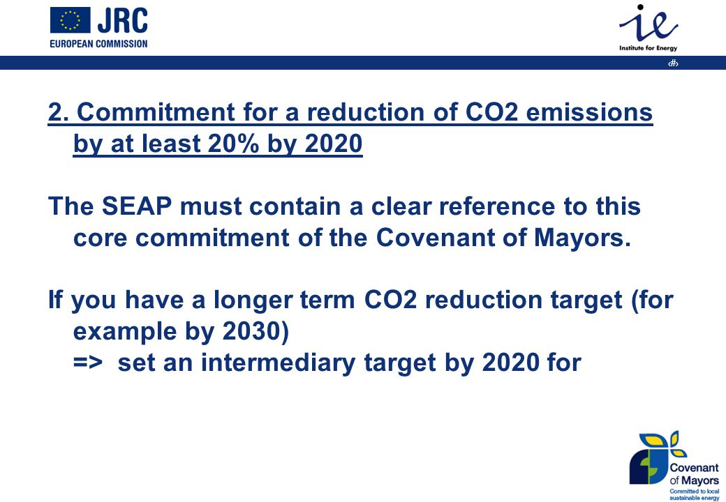 13 2. Commitment for a reduction of CO2 emissions by at least 20% by 2020 The SEAP must contain a clear reference to this core commitment of the Coven