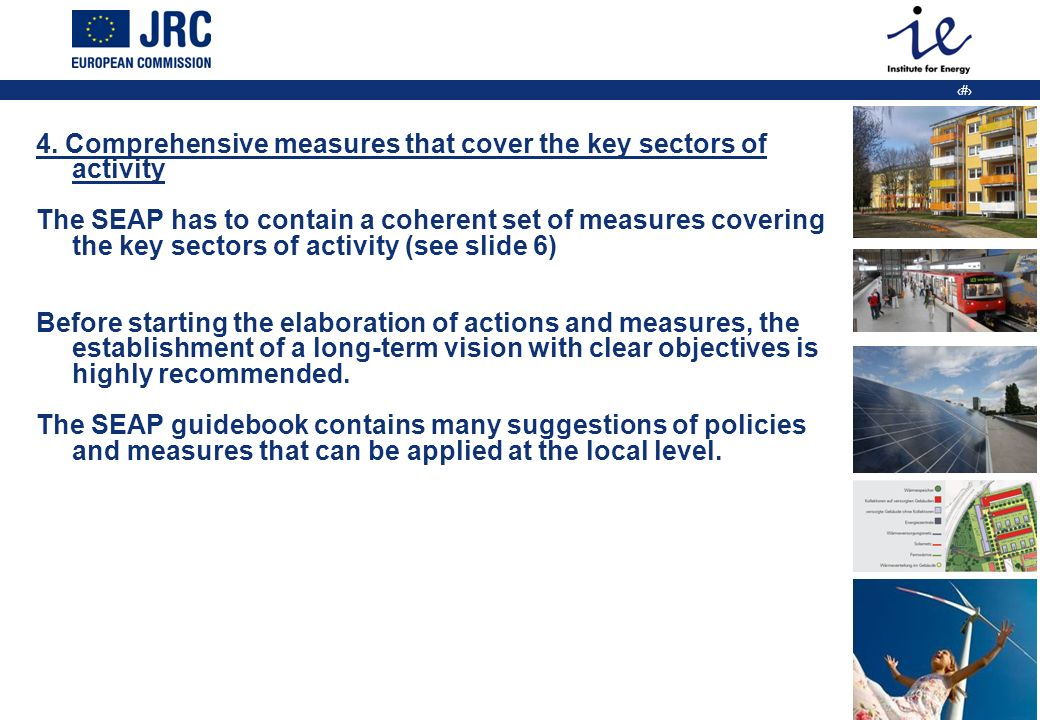 15 4. Comprehensive measures that cover the key sectors of activity The SEAP has to contain a coherent set of measures covering the key sectors of act