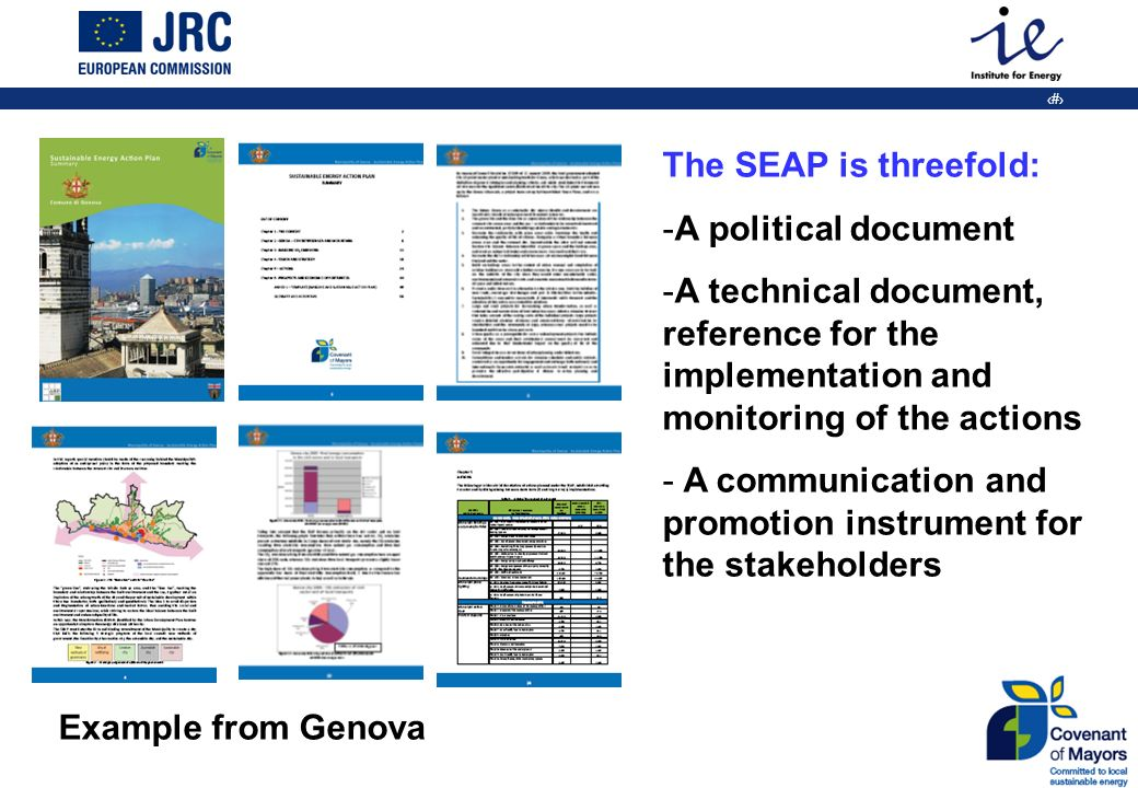 7 The SEAP is threefold: -A political document -A technical document, reference for the implementation and monitoring of the actions - A communication and promotion instrument for the stakeholders Example from Genova