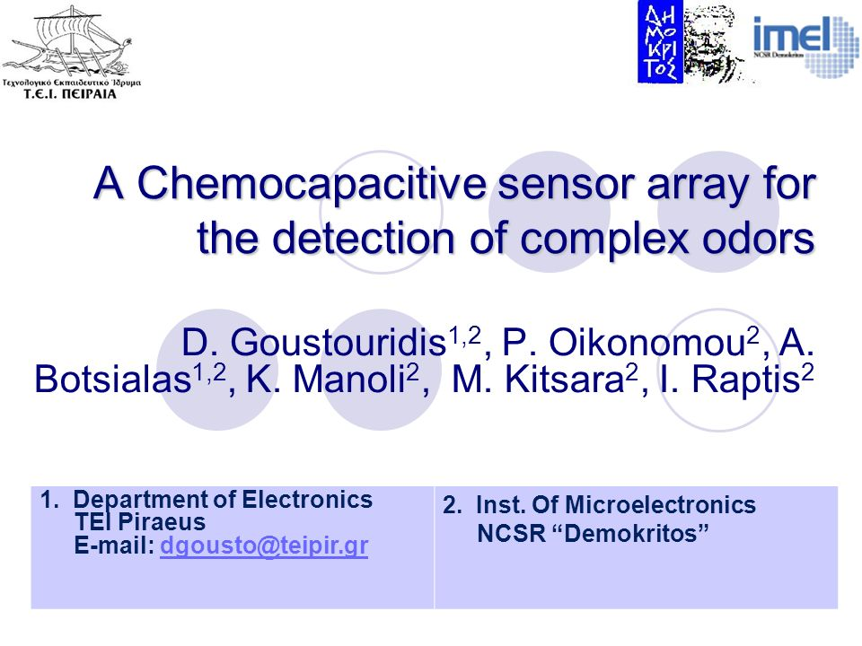 A Chemocapacitive sensor array for the detection of complex odors D. Goustouridis 1,2, P. Oikonomou 2, A. Botsialas 1,2, K. Manoli 2, M. Kitsara 2, I.