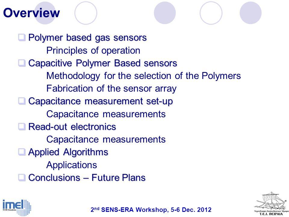 2 nd SENS-ERA Workshop, 5-6 Dec. 2012 Overview Polymer based gas sensors Polymer based gas sensors Principles of operation Capacitive Polymer Based se