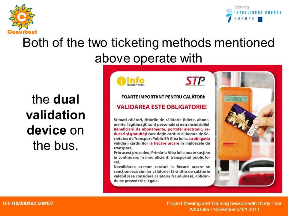 IEE/10/380/SI Project Meeting and Training Session with Study Tour Alba Iulia - November 2/3/ Both of the two ticketing methods mentioned above operate with the dual validation device on the bus.