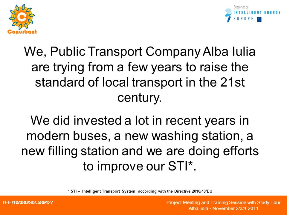 IEE/10/380/SI Project Meeting and Training Session with Study Tour Alba Iulia - November 2/3/ We, Public Transport Company Alba Iulia are trying from a few years to raise the standard of local transport in the 21st century.