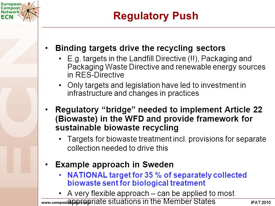 IFAT 2010 Regulatory Push Binding targets drive the recycling sectors E.g. targets in the Landfill Directive (!!), Packaging and Packaging Waste Direc