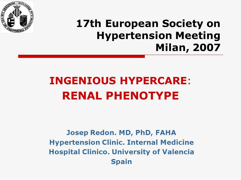 17th European Society on Hypertension Meeting Milan, 2007 INGENIOUS HYPERCARE: RENAL PHENOTYPE Josep Redon.