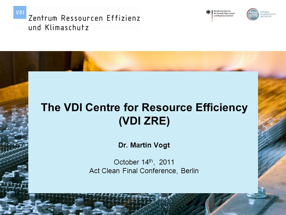 Page 1 | Act Clean Final Conference| October 14 th, 2011 | Dr. Martin Vogt © VDI Zentrum Ressourceneffizienz GmbH The VDI Centre for Resource Efficien