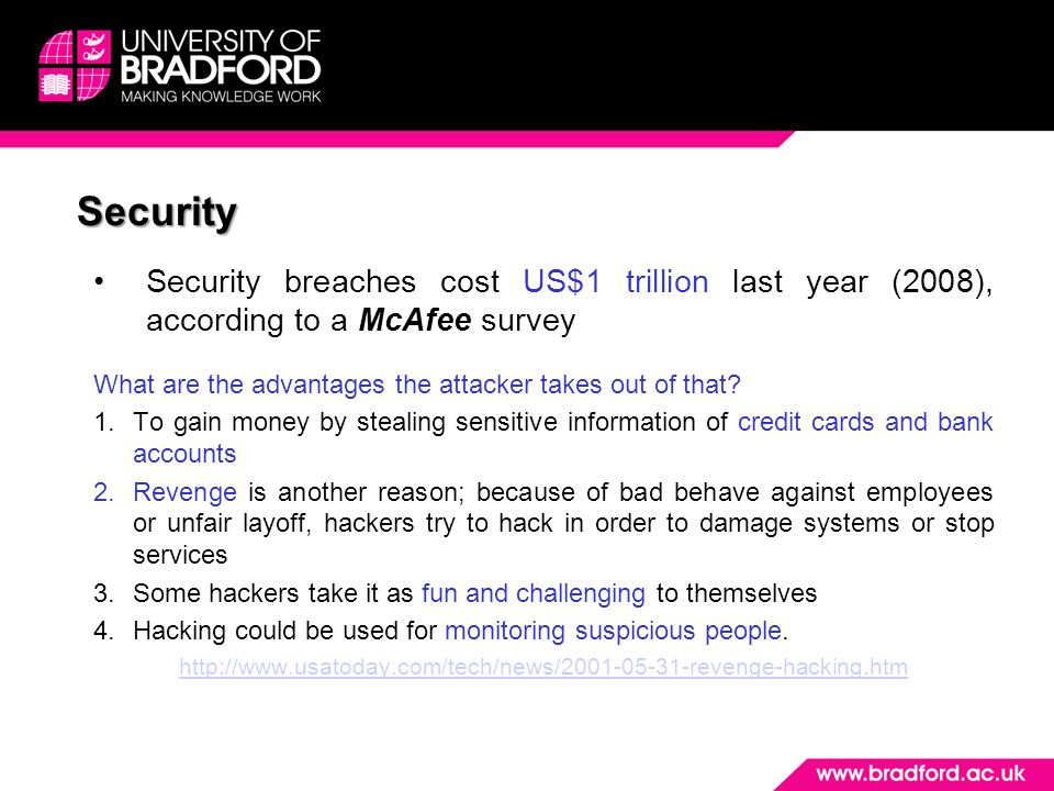 Security Security breaches cost US$1 trillion last year (2008), according to a McAfee survey What are the advantages the attacker takes out of that.