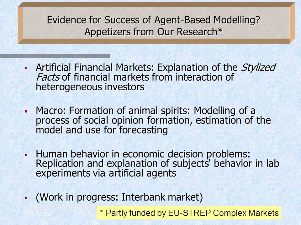 Model and Conclusions opinion dynamics with social interaction + possible influence of external information opinion dynamics with social interaction + possible influence of external information estimation possible: econometric model motivated by agent-based model estimation possible: econometric model motivated by agent-based model evidence for social interaction effects in ZEW index, no significant bias, slow development (v small) evidence for social interaction effects in ZEW index, no significant bias, slow development (v small) limited evidence of interaction with macro data limited evidence of interaction with macro data interaction effects are dominant part of the model interaction effects are dominant part of the model we can identify the formation of animal spirits and track their development we can identify the formation of animal spirits and track their development