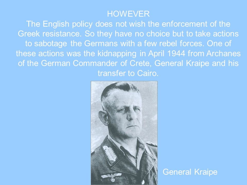 HOWEVER The English policy does not wish the enforcement of the Greek resistance. So they have no choice but to take actions to sabotage the Germans w