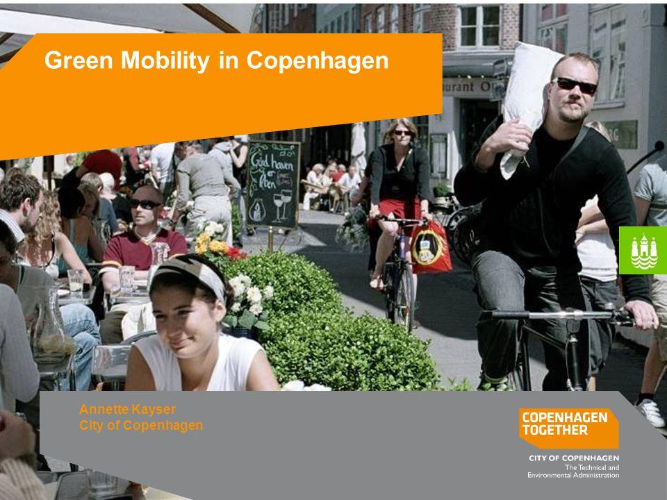 Green Mobility in Copenhagen Annette Kayser City of Copenhagen