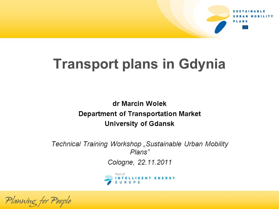 Transport plans in Gdynia dr Marcin Wolek Department of Transportation Market University of Gdansk Technical Training Workshop Sustainable Urban Mobility Plans Cologne, 22.11.2011