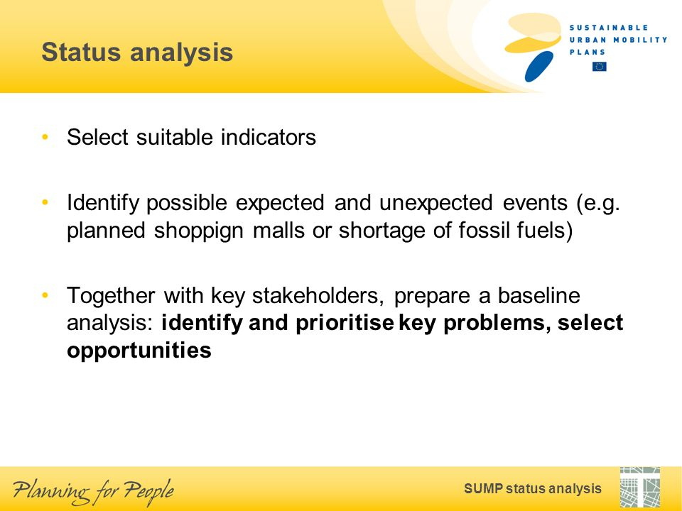 SUMP status analysis Status analysis Select suitable indicators Identify possible expected and unexpected events (e.g. planned shoppign malls or short