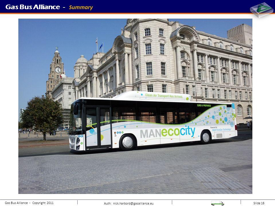Auth: nick.harbord@gasalliance.eu Slide 16 Gas Bus Alliance - Summary Gas Bus Alliance - Copyright 2011