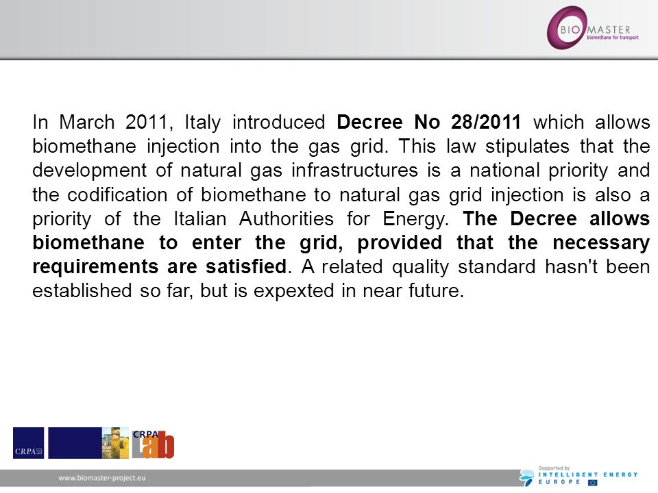 In March 2011, Italy introduced Decree No 28/2011 which allows biomethane injection into the gas grid. This law stipulates that the development of nat