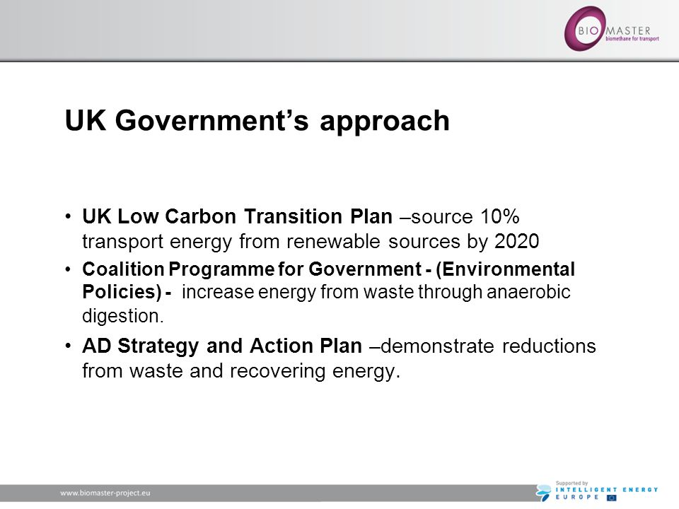 UK Governments approach UK Low Carbon Transition Plan –source 10% transport energy from renewable sources by 2020 Coalition Programme for Government -