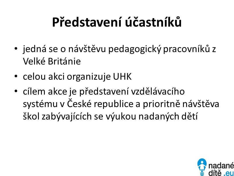 Představení účastníků jedná se o návštěvu pedagogický pracovníků z Velké Británie celou akci organizuje UHK cílem akce je představení vzdělávacího systému v České republice a prioritně návštěva škol zabývajících se výukou nadaných dětí