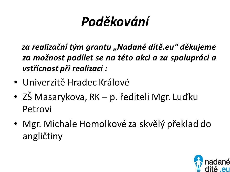 Poděkování za realizační tým grantu Nadané dítě.eu děkujeme za možnost podílet se na této akci a za spolupráci a vstřícnost při realizaci : Univerzitě Hradec Králové ZŠ Masarykova, RK – p.