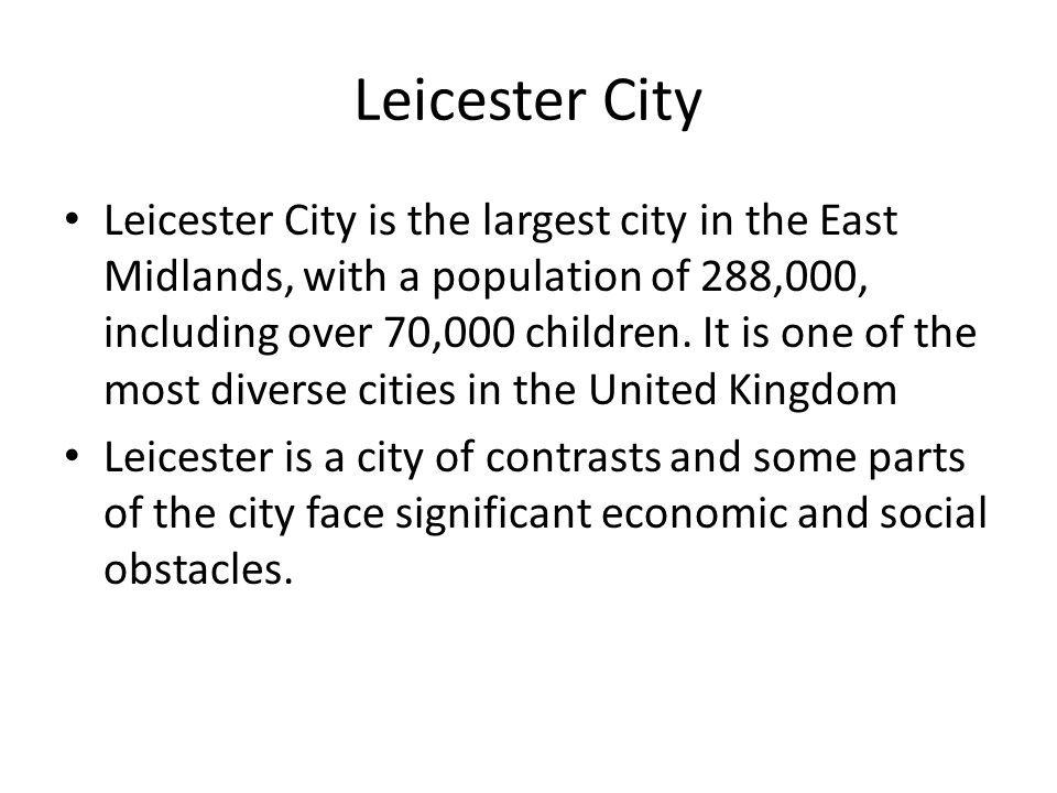 Leicester City is the largest city in the East Midlands, with a population of 288,000, including over 70,000 children.