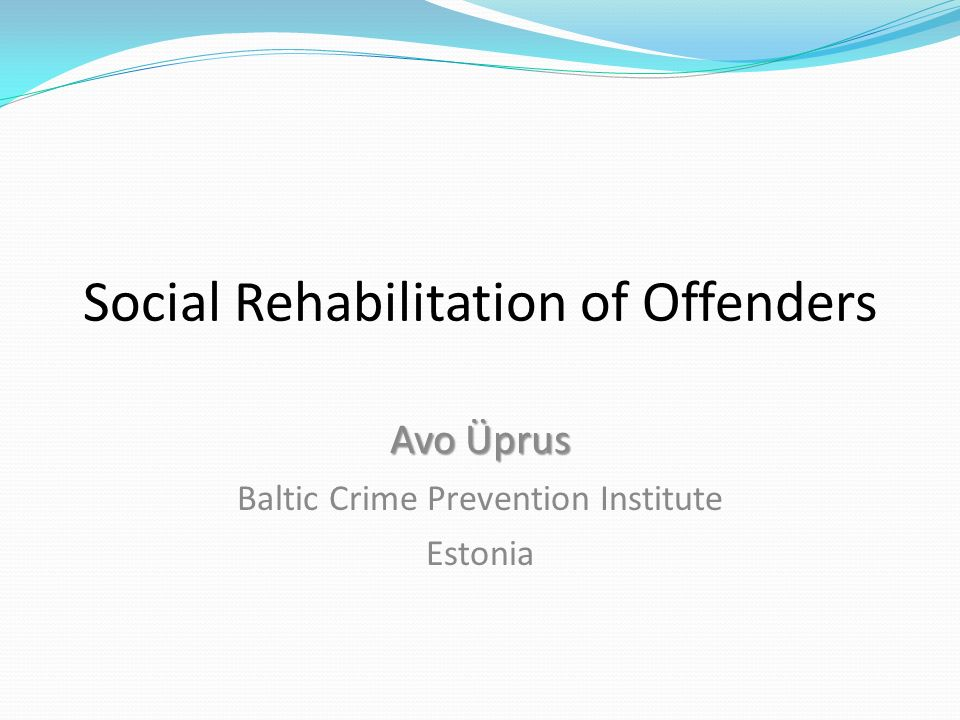 Social Rehabilitation of Offenders Avo Üprus Baltic Crime Prevention Institute Estonia