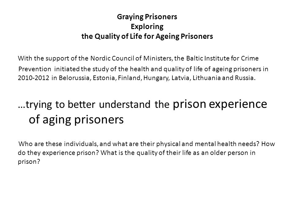 Graying Prisoners Exploring the Quality of Life for Ageing Prisoners With the support of the Nordic Council of Ministers, the Baltic Institute for Cri