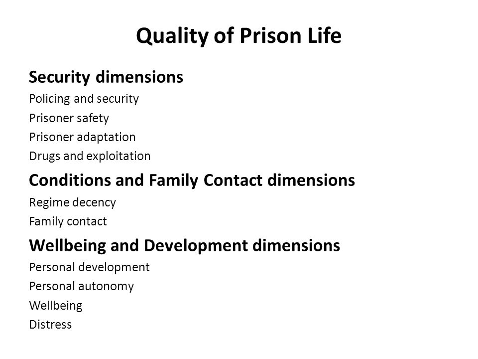 Quality of Prison Life Security dimensions Policing and security Prisoner safety Prisoner adaptation Drugs and exploitation Conditions and Family Cont