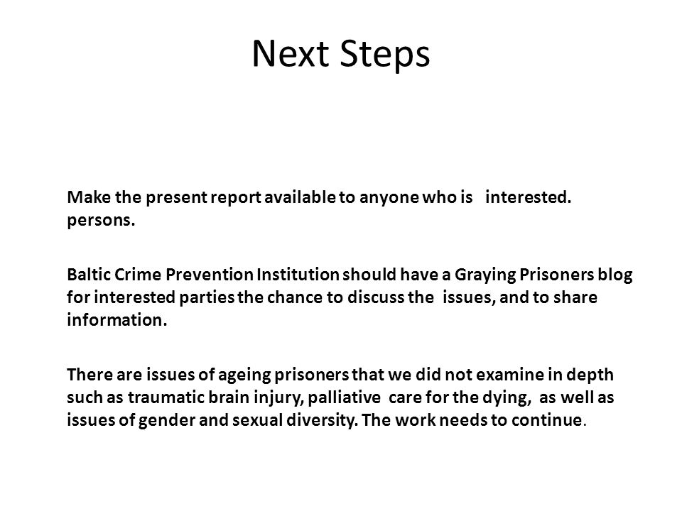 Next Steps Make the present report available to anyone who is interested.