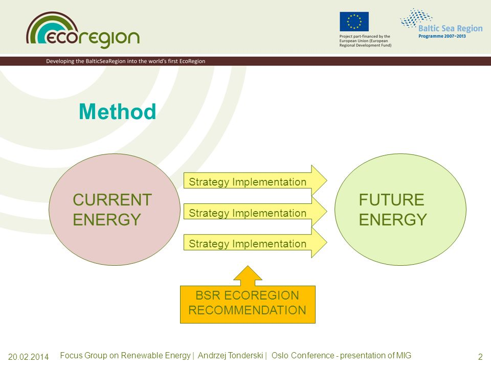 120.02.2014 Goal: To develop EcoRegion policy recommendations on Renewable Energy, which are one of the main outputs of the EcoRegion project. Focus G
