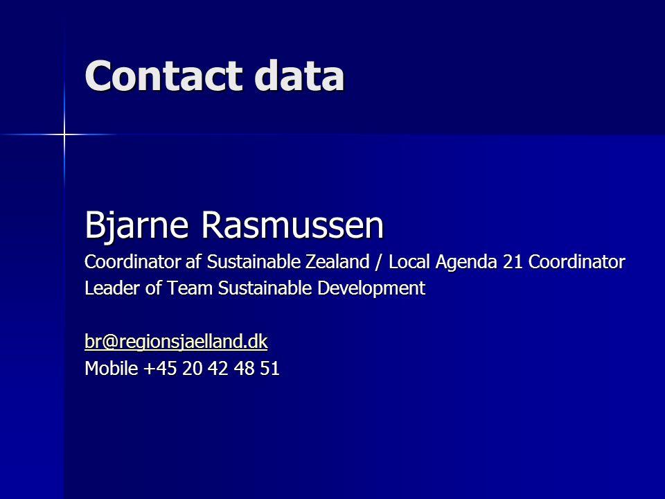 Contact data Bjarne Rasmussen Coordinator af Sustainable Zealand / Local Agenda 21 Coordinator Leader of Team Sustainable Development br@regionsjaelland.dk Mobile +45 20 42 48 51