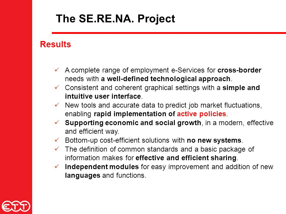 The SE.RE.NA. Project Results A complete range of employment e-Services for cross-border needs with a well-defined technological approach. Consistent