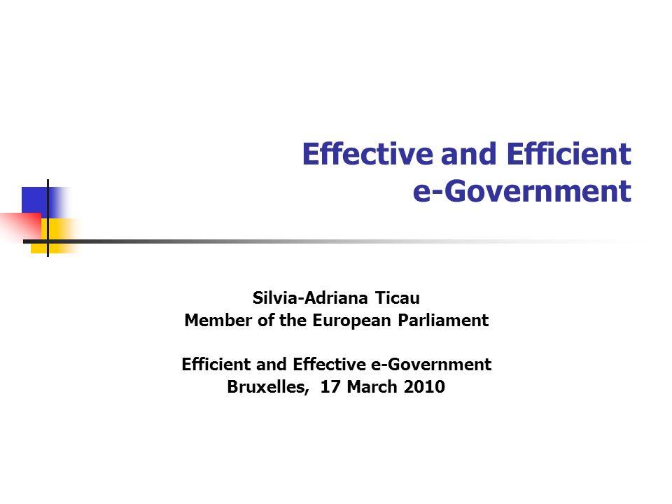 Effective and Efficient e-Government Silvia-Adriana Ticau Member of the European Parliament Efficient and Effective e-Government Bruxelles, 17 March 2010