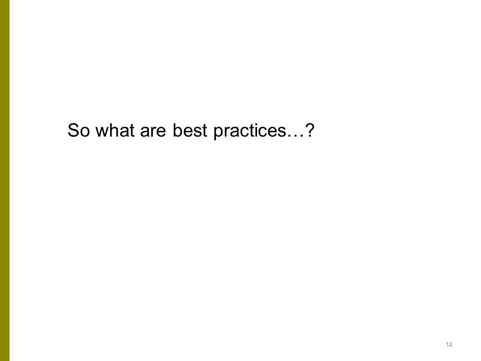 14 So what are best practices…