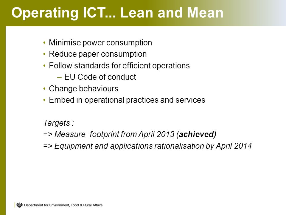 Operating ICT... Lean and Mean Minimise power consumption Reduce paper consumption Follow standards for efficient operations –EU Code of conduct Chang