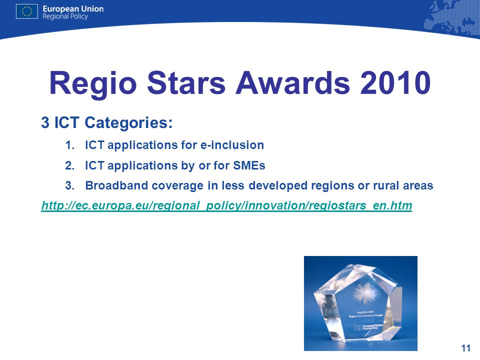 11 Regio Stars Awards 2010 3 ICT Categories: 1.ICT applications for e-inclusion 2.ICT applications by or for SMEs 3.Broadband coverage in less develop
